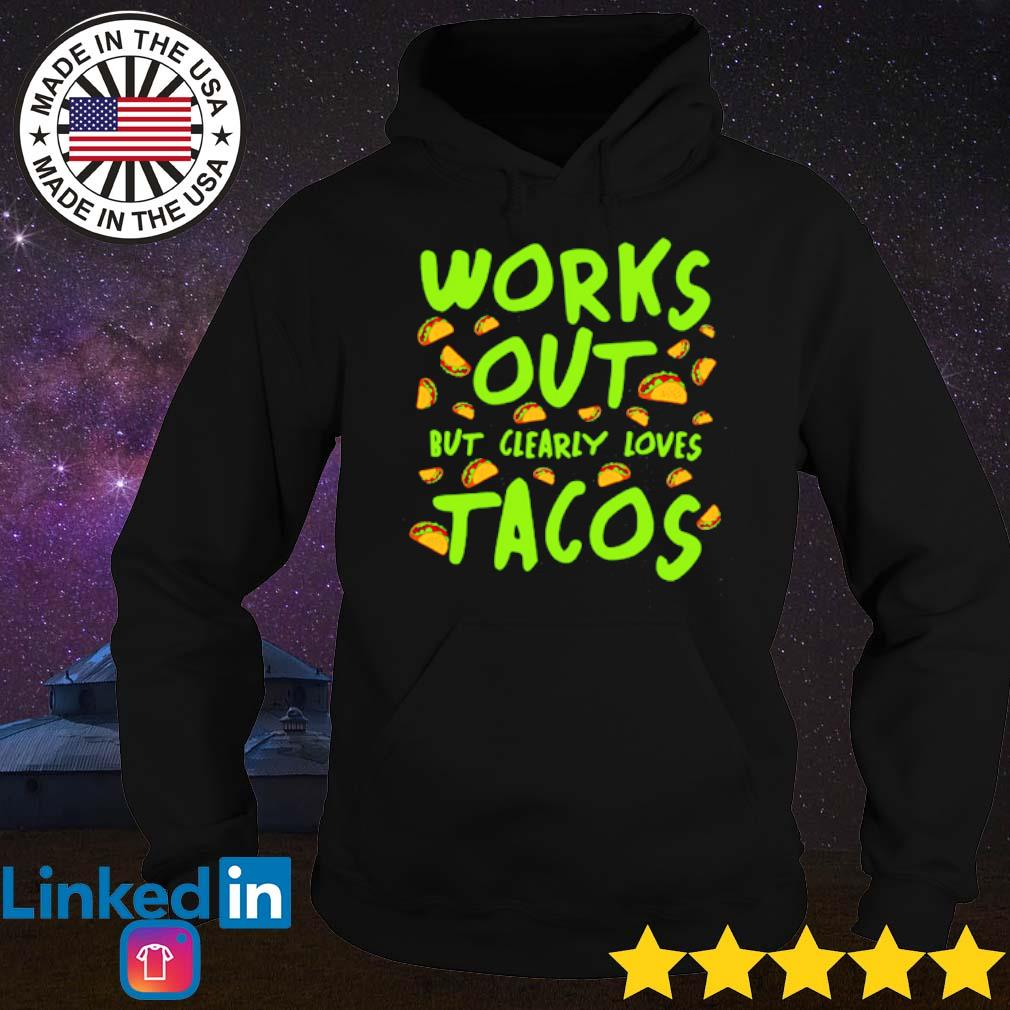 Works out but clearly loves Tacos fitness s Hoodie