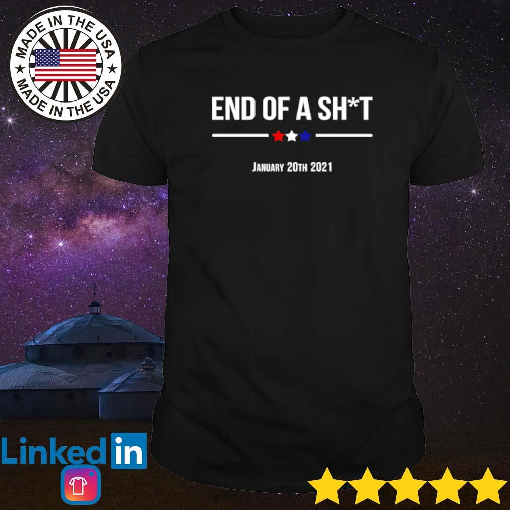 End of shit January 20th 2021 shirt