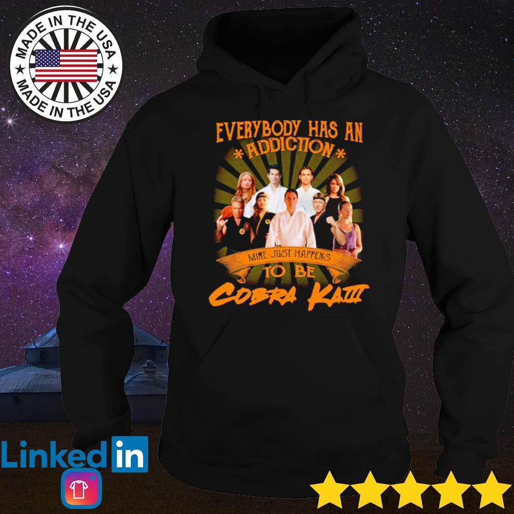Everybody has an addiction mine just happens to be Cobra Kai s Hoodie