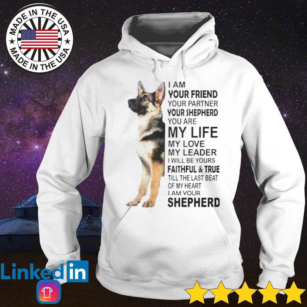 I am your friend your partner your shepherd you are my life my love my leader Shepherd s Hoodie