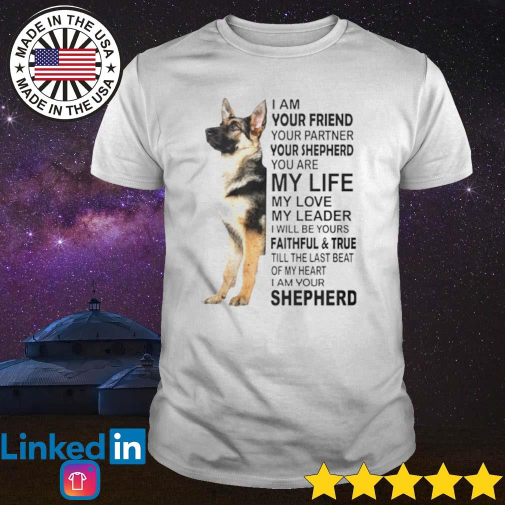 I am your friend your partner your shepherd you are my life my love my leader Shepherd shirt