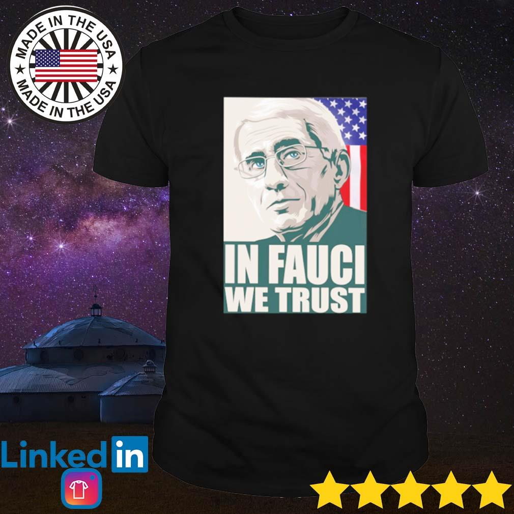 In Fauci we trust American shirt