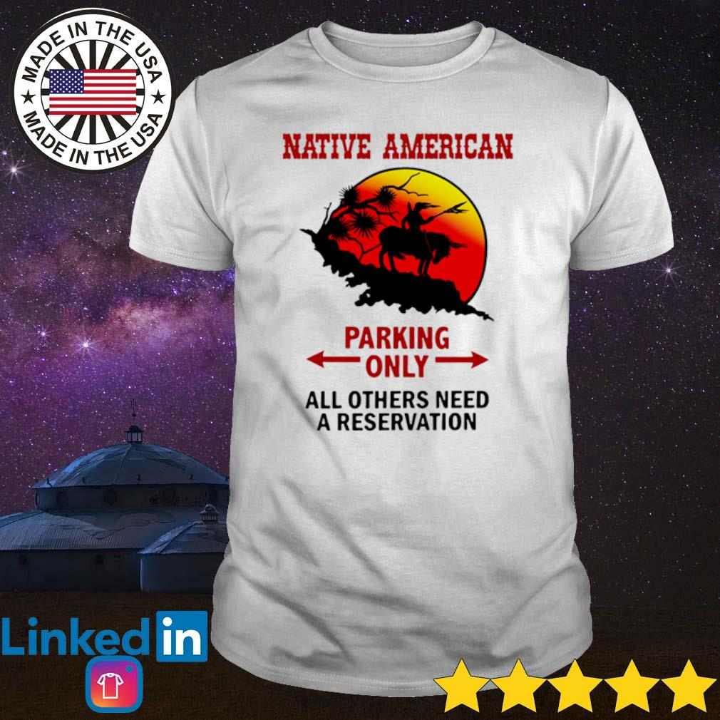 Native American parking only all others need a reservation shirt