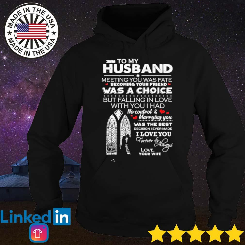 To my husband meeting you was fate becoming your friend was a choice but falling in love with you I had s Hoodie