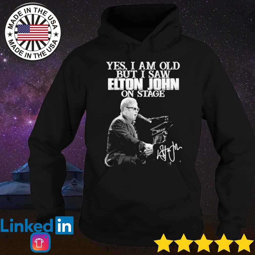 Yes I am old but I saw Elton John on stage signatures s Hoodie