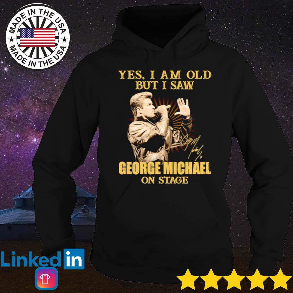 Yes I am old but I saw George Michael on stage signature s Hoodie