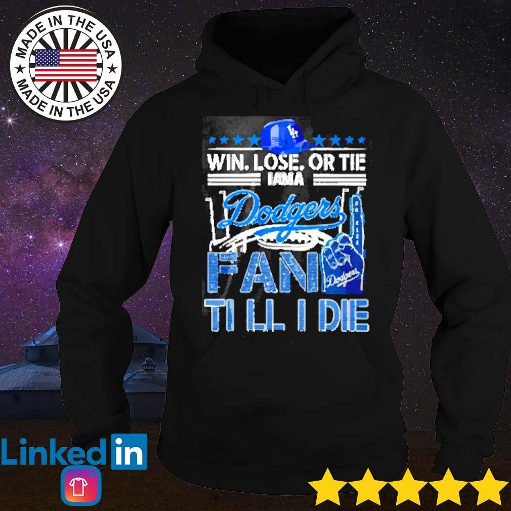 Los Angeles Dodgers win lose or tie I am a Dodgers fan till I die s Hoodie
