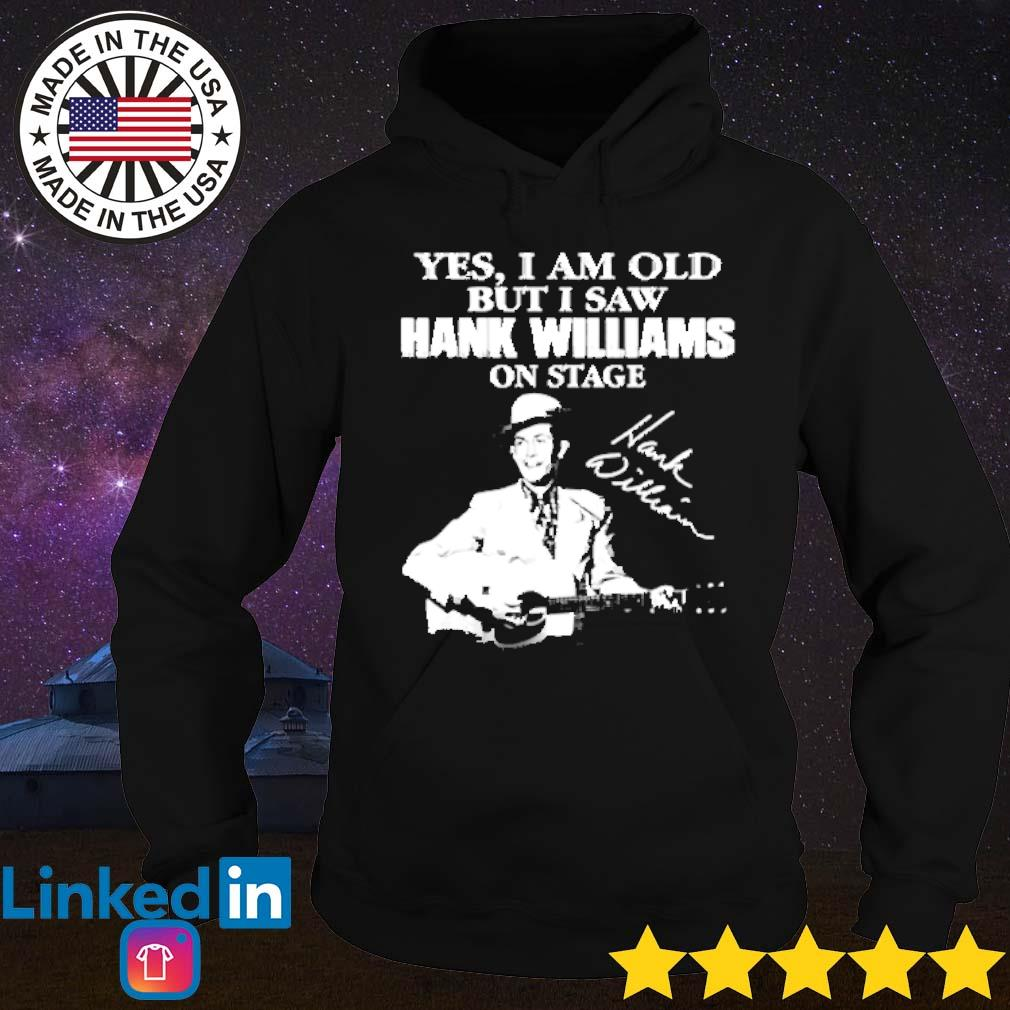 Yes I am old but I saw Hank Williams singer on stage s Hoodie