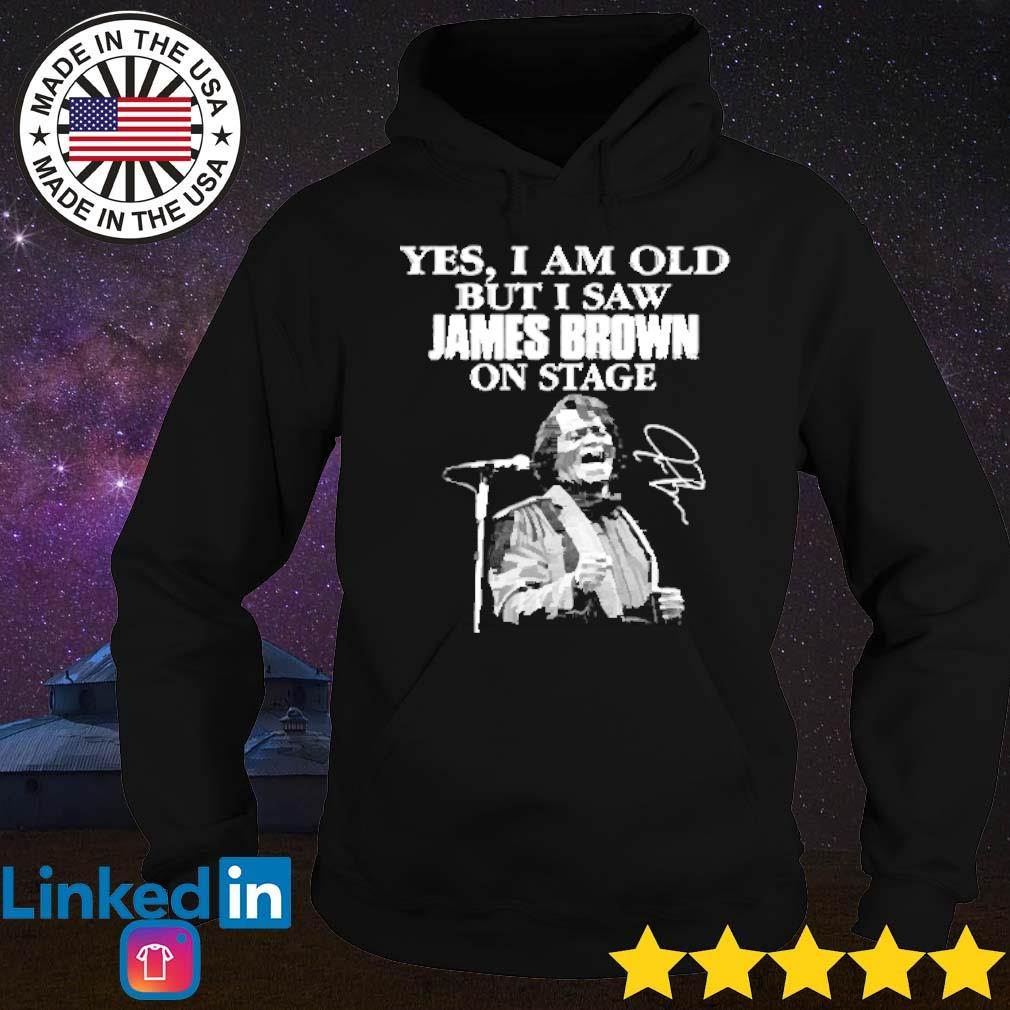 Yes I am old but I saw James Brown singer on stage s Hoodie